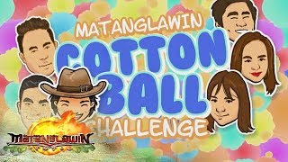 Matanglawin:  Cotton Ball Challenge