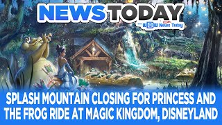 Splash Mountain Closing for Princess and the Frog Ride at Magic Kingdom, Disneyland - NewsToday 6/26