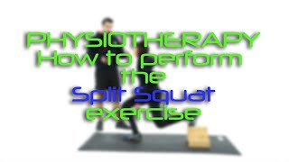 Physiotherapy - How to perform the Split Squat Exercise