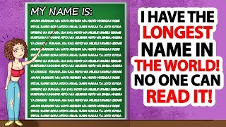 I Have The Longest Name in The World. NO ONE Can Read It!
