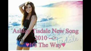 Ashley Tisdale- It's The Way new Song 2010.wmv