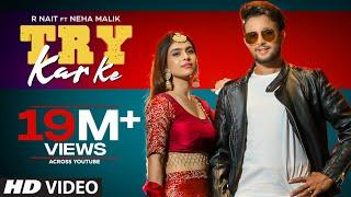 Try Kar Ke (Full Song) R Nait Ft. Neha Malik | Music Empire | New Punjabi Song 2021 - PUNJABI