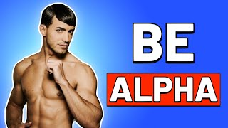 How to Become an Alpha Male ... INSTANTLY | How to Be ALPHA