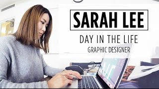 DAY IN THE LIFE OF SARAH LEE | GRAPHIC DESIGNER