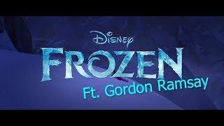 Disney's Frozen - Let it Go (it's RAW) Ft. Gordon Ramsay