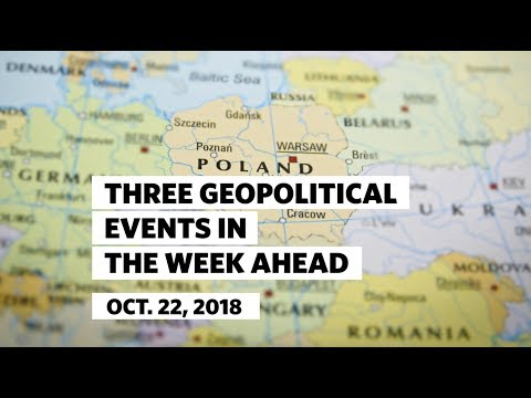 Three Geopolitical Events in the Week Ahead • October 22, 2018