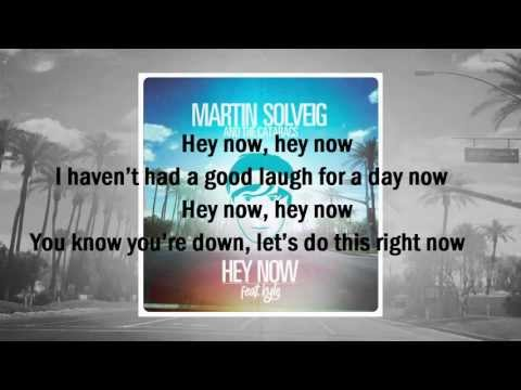 Hey Now Lyrics - Martin Solveig featuring The Cataracs and Kyle [NEW 2013!!!]**