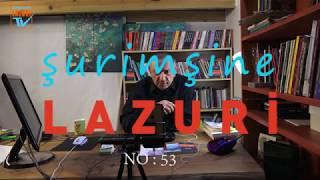 Lazca konuşma 2 / Şurimşine Lazuri No:53
