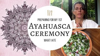Preparing for my 1st Ayahuasca Ceremony | What I ate
