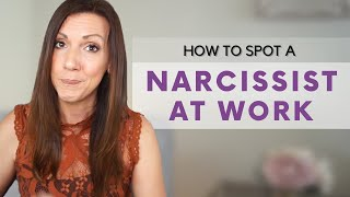 HOW TO SPOT A NARCISSIST IN THE WORKPLACE: 7 Ways to Identify Narcissists at Work