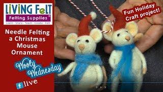 Needle Felt Christmas Ornaments - Needle Felt Mouse - Beginner Needle Felting