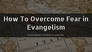10 Tips to Overcome Fear in Evangelism