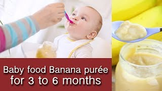 Baby food Banana purée | For 3 to 6 months |