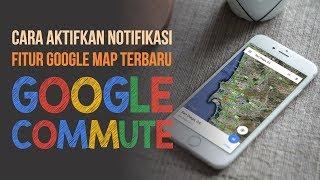 Cara Aktifkan Notifikasi Google Commute di Google Maps, Semakin Permudah Kegiatan Transportasi!