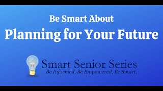 Smart Senior Series: Be Smart About Planning for Your Future