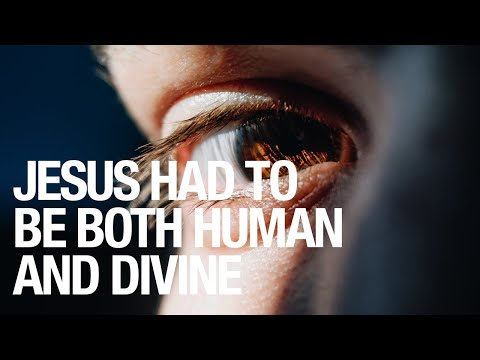 JESUS HAD TO BE BOTH HUMAN AND DIVINE