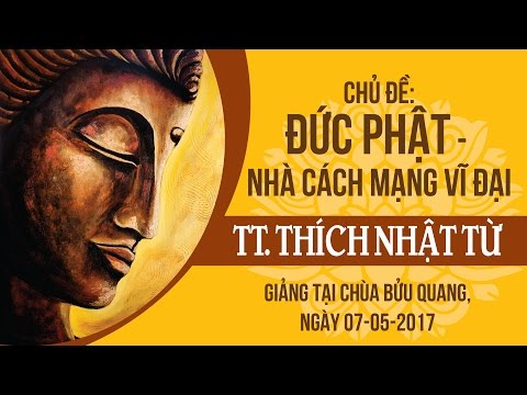 Đức Phật - Nhà cách mạng vĩ đại - TT. Thích Nhật Từ
