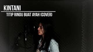 Kintani - Titip Rindu Buat Ayah (Cover)