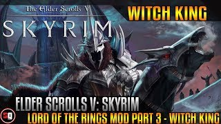 Skyrim: Lord Of The Rings Кольценосцы Mod Part 3 - Witch-King of Angmar