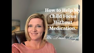 How to Help My Child Focus Without Medication.