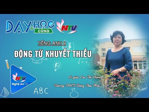 MÔN TIẾNG ANH 9: ĐỘNG TỪ KHUYẾT THIẾU | 17H NGÀY 08/5/2020 (NTV)