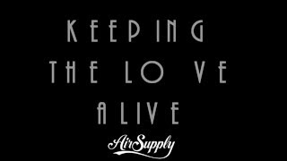 Keeping The Love Alive + Air Supply + Lyrics