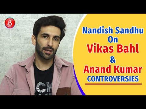 Nandish Sandhu's Honest Opinion On Vikas Bahl & Anand Kumar Controversies