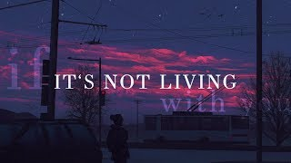 The 1975 ~ It's Not Living (If It's Not With You) Lyrics