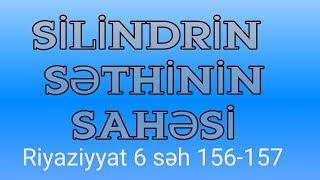 RİYAZİYYAT 6 / SƏH 156-157 / SİLİNDRİN SƏTHİNİN SAHƏSİ