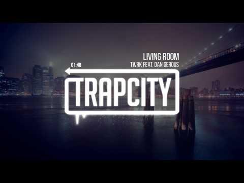 TWRK - Living Room (feat. Dan Gerous)