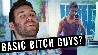 Can A Guy Be A Basic Bitch?