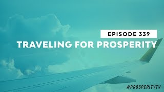 Traveling for Prosperity | Ep. 339