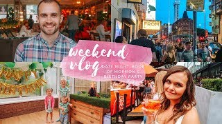 WEEKEND VLOG - A DATE NIGHT IN MANCHESTER, BOOK OF MORMON & A BIRTHDAY PARTY