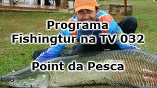 Programa Fishingtur na TV 032 - Point da Pesca