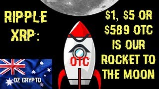 Ripple XRP: $1, $5 OR $589 OTC Is Our Rocket To The Moon