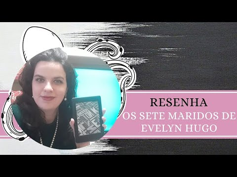 RESENHA #126: OS SETE MARIDOS DE EVELYN HUGO | THE SEVEN HUSBANDS OF E. H., de TAYLOR JENKINS REID