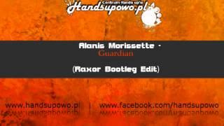 Alanis Morissette - Guardian (Roxor Bootleg Edit)