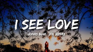 Jonas Blue - I See Love  S Ft. Joe Jonas