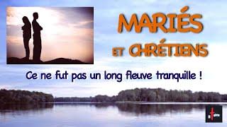 MARIÉS ET CHRÉTIENS, ce ne fut pas un long fleuve tranquille !