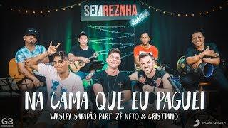 Na Cama Que Eu Paguei - Wesley Safadão part. Zé Neto & Cristiano - Sem Reznha Acústico
