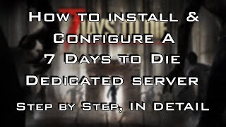 HOW TO INSTALL AND CONFIGURE A 7 DAYS TO DIE DEDICATED SERVER - STEP BY STEP IN DETAIL