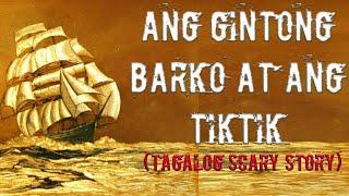 Ang Gintong Barko At Ang TikTik (Tagalog Scary Story)