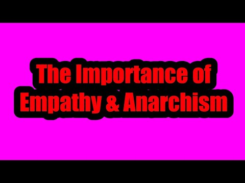 The Importance of Empathy & Anarchism