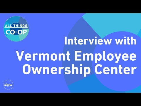 All Things Co-op: Interview with the Vermont Employee Ownership Center