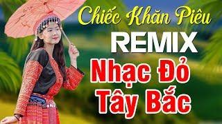 lien-khuc-chiec-khan-pieu-remix-nhac-do-tay-bac-remix-cuc-manh-nhac-do-vung-cao-bass-cang-det