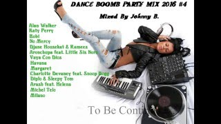 Dance Boomb Party Mix 2016 #4 (Mixed by Johnny B.)