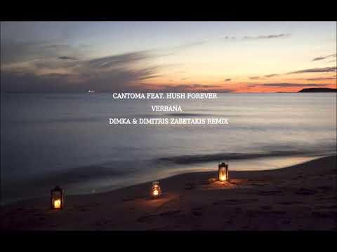 Cantoma Feat. Hush Forever - Verbana (Dimka & Dimitris Zabetakis Remix)