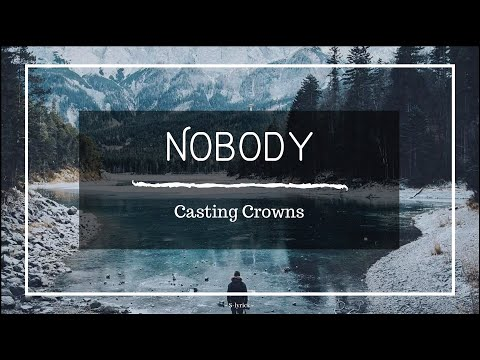 Casting Crowns - Nobody (feat. Matthew West) [Lyrics]