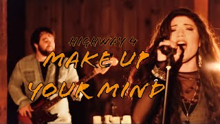 Make Up Your Mind - Highway 4 (Official Music Video)