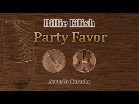 Party Favor - Billie Eilish (Acoustic Karaoke)
